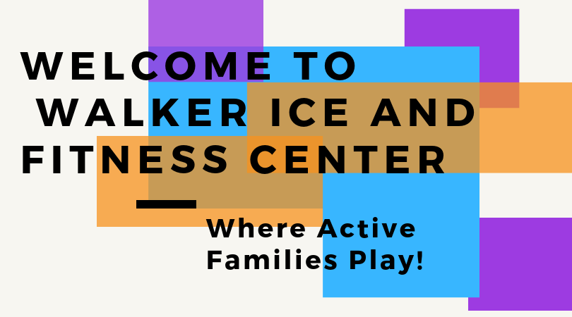 Welcome to Walker Ice andFitness Center
